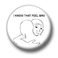 I Know That Feel Bro Meme - i know that feel bro 1 inch 25mm pin button badge internet meme