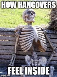 Hangover Memes - waiting skeleton imgflip