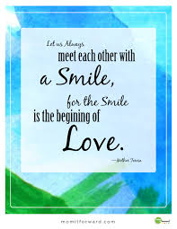 Mother Teresa Quotes On Love by Quote Meet With A Smile Mom It Forwardmom It Forward