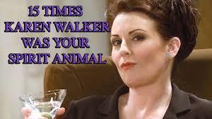 Karen Walker Meme - 15 times karen walker from will grace was your spirit animal