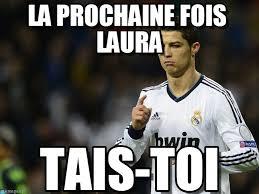 Meme Laura - la prochaine fois laura cr7 meme on memegen