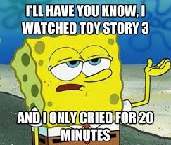 Toystory Memes - i ll have you know i watched toy story 3 and i only cried for 20