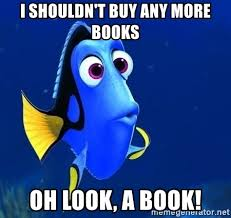 Buy All The Books Meme - i shouldn t buy any more books oh look a book forgetful dory