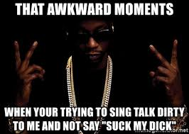 Talk Dirty To Me Meme - that awkward moments when your trying to sing talk dirty to me and