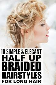 easy to keep hair styles 10 simple and elegant half up braided hairstyles for long hair