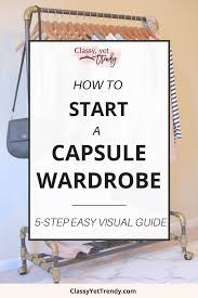 How To Be A Classy Teen by How To Start A Capsule Wardrobe 5 Step Visual Guide Classy Yet