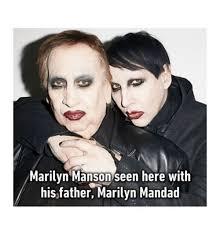 Marilyn Meme - marilyn manson seen here with his father marilyn mandad marilyn