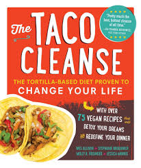 the taco cleanse the last diet you u0027ll ever need