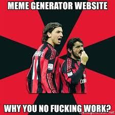 Meme Generator Website - meme generator website why you no fucking work milan rage meme