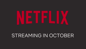 full list of everything coming and going on netflix in october