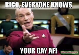 Your Gay Meme - rico everyone knows your gay af meme picard wtf 64099