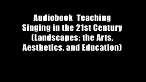audiobook teaching singing in the 21st century landscapes the