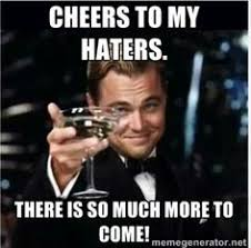 Haters Memes - cheers to all my haters meme leonardo dicaprio words of wisdom