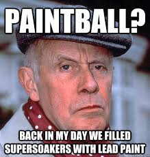 Back In My Day Meme - funny paintball meme back in my day we filled supersoakers with lead