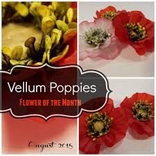 Flower Of The Month Flower Of The Month Diy Paper Flowers August 2015 Vellum Poppies