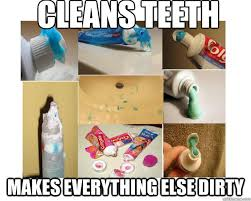 Toothpaste Meme - cleans teeth makes everything else dirty scumbag toothpaste