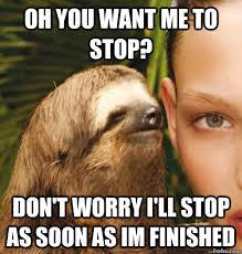 Oh You Stop It Meme - oh you want me to stop don t worry i ll stop as soon as im