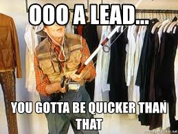 Gotta Be Quicker Than That Meme - ooo a lead you gotta be quicker than that state farm guy meme