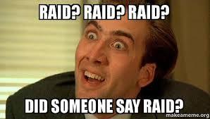 Raid Meme - raid raid raid did someone say raid sarcastic nicholas cage