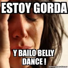 Belly Dance Meme - meme problems estoy gorda y bailo belly dance 1569688