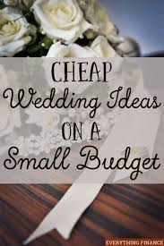 planning a small wedding looking for cheap wedding ideas on a small budget these tips on