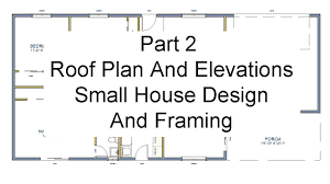 house framing plans part 2 roof plans and elevations u2013 small house design and
