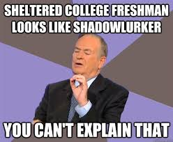Shadowlurker Meme - sheltered college freshman looks like shadowlurker you can t explain