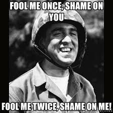 Shame On You Meme - fool me once shame on you fool me twice shame on me gomer