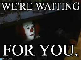 Waiting Memes - we re waiting pennywise the clown meme on memegen