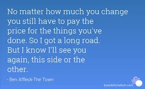 no matter how much you change you still to pay the price for