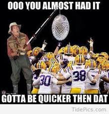 Gotta Be Quicker Than That Meme - gotta be quicker than that alabama crimson tide pictures
