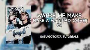 How To Make A Cover For Wattpad Watch Me Make A Wattpad Cover Speed Fangirl 2 Youtube