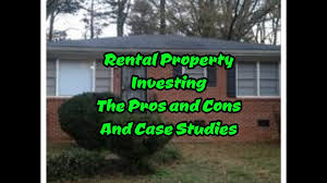 pros and cons of renting a house rental property investing pros cons and case studies youtube