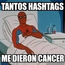 Meme Hashtags - meme personalizado tantos hashtags me dieron cancer 2838703