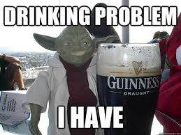 Drinking Problem Meme - drinking problem i have alcoholic yoda quickmeme