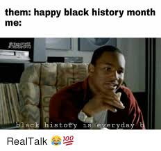 Funny Black History Month Memes - them happy black history month me inbetty8 fl lack history is
