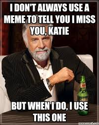 Always Meme - don t always use a meme to tell you i miss you katie