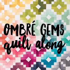 gems ombre gems quilt along the official post quilty love