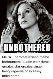 Barbra Streisand Meme - unbothered me rn barbrastreisand meme barbrameme queen werk fierce