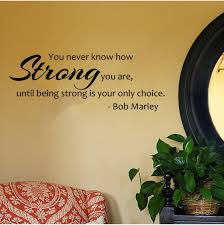 Irish Love Quote by Amazon Com Bob Marley Quote You Never Know How Strong You Are