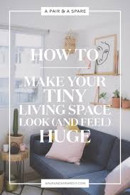 how to make your tiny living space look and feel huge a pair