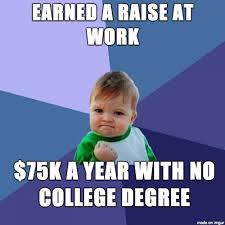 College Degree Meme - hard work can be better than a degree meme on imgur