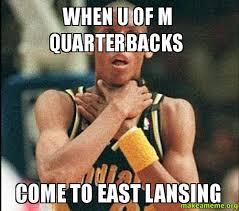U Of A Memes - when u of m quarterbacks come to east lansing msu memes make a