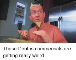 Weird Funny Memes - these doritos commercials are getting really weird funny meme on me me