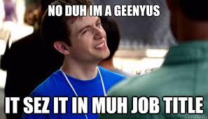 Duh Memes - no duh im a geenyus it sez it in muh job title apple genius