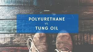 tung vs polyurethane which one is right for your diy project
