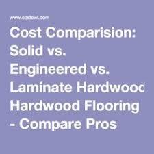 Engineered Wood Flooring Vs Laminate Laminate Vs Hardwood Vs Engineered Hardwood Flooring Pinterest