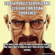 Fuck School Memes - 98 454 public schools and 320 000 christian churches if you want