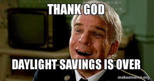Thank God Meme - thank god daylight savings is over make a meme