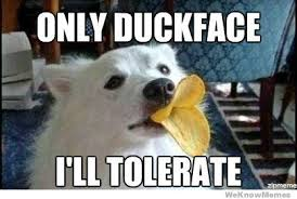 Duck Face Meme - only duckface ill tolerate weknowmemes